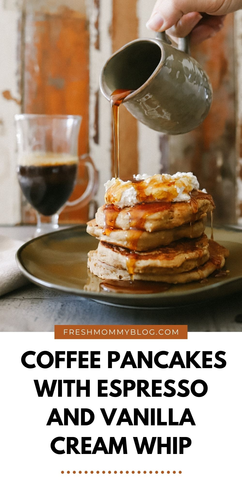 Mouthwatering Coffee Pancakes With Espresso and Vanilla Cream Whip | Coffee Pancakes by popular Florida lifestyle blog, Fresh Mommy Blog: image of syrup being poured onto a stack of coffee pancakes topped with whipped cream.