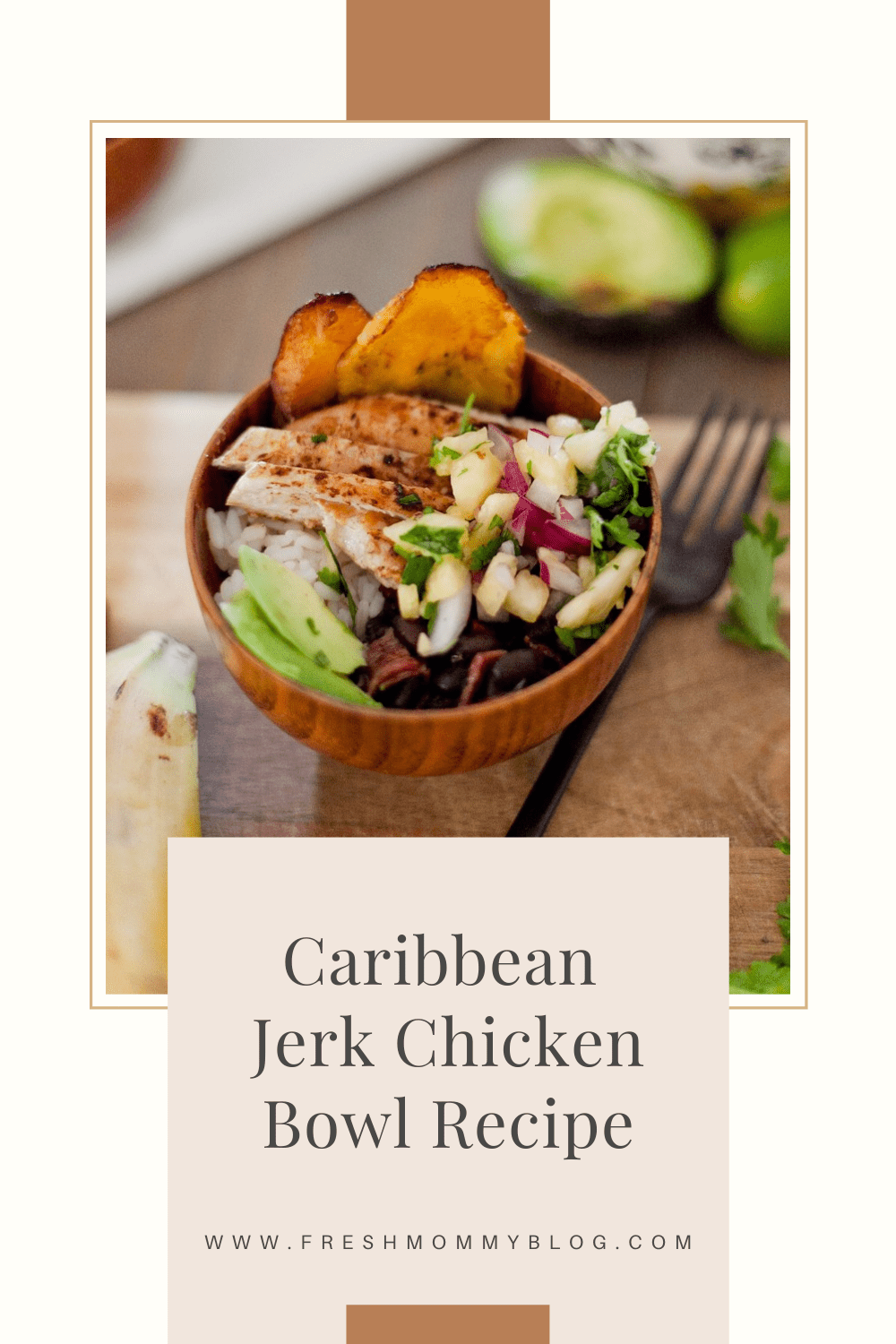 Caribbean Jerk Chicken Bowl with Pineapple Salsa and Fried Plantains for a flavorful dinner recipe idea featured by popular Florida foodie blogger, Tabitha Blue of Fresh Mommy Blog   Caribbean Jerk Chicken by popular Florida lifestyle blog, Fresh Mommy Blog: Pinterest image of a Caribbean jerk chicken bowl  in a wooden bowl next to a black metal fork.