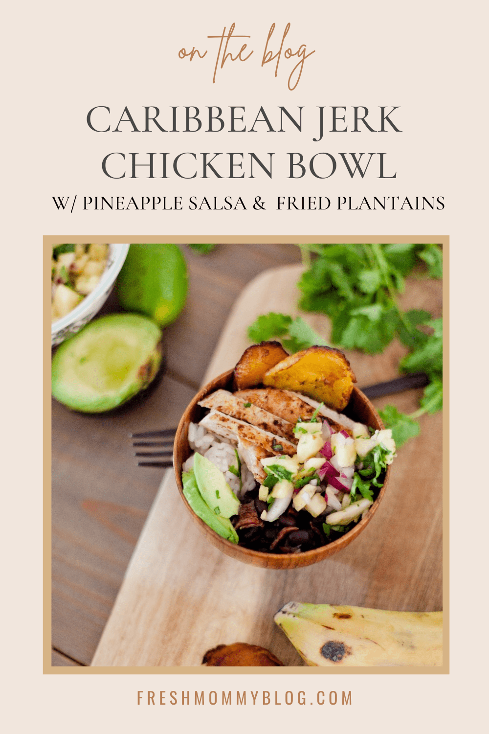 Caribbean Jerk Chicken Bowl with Pineapple Salsa and Fried Plantains for a flavorful dinner recipe idea featured by popular Florida foodie blogger, Tabitha Blue of Fresh Mommy Blog | Caribbean Jerk Chicken by popular Florida lifestyle blog, Fresh Mommy Blog: Pinterest image of a Caribbean jerk chicken bowl with fried plantains, white rice, avocado slices, pineapple salsa and Jerk chicken.